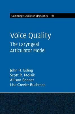 Voice Quality: The Laryngeal Articulator Model - Cambridge Studies in Linguistics (Hardback)