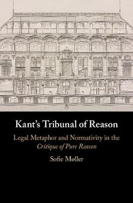 Kant's Tribunal of Reason: Legal Metaphor and Normativity in the Critique of Pure Reason (Hardback)