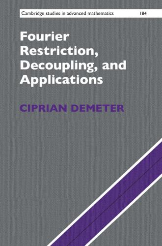 Fourier Restriction, Decoupling, and Applications - Cambridge Studies in Advanced Mathematics (Hardback)