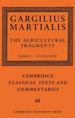 Gargilius Martialis: The Agricultural Fragments - Cambridge Classical Texts and Commentaries (Hardback)