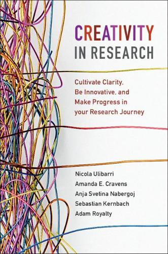 Creativity in Research: Cultivate Clarity, Be Innovative, and Make Progress in your Research Journey (Paperback)