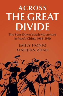 Cambridge Studies in the History of the People's Republic of China: Across the Great Divide: The Sent-down Youth Movement in Mao's China, 1968-1980 (Paperback)