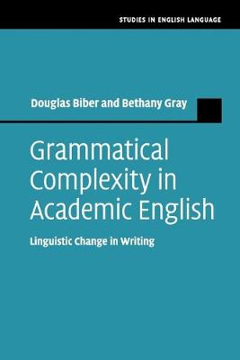 Grammatical Complexity in Academic English: Linguistic Change in Writing - Studies in English Language (Paperback)
