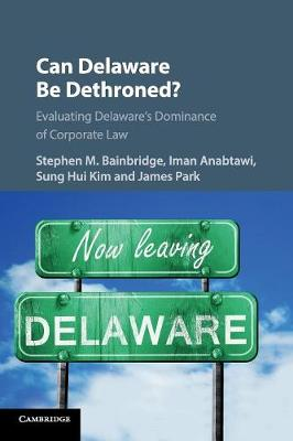Can Delaware Be Dethroned?: Evaluating Delaware's Dominance of Corporate Law (Paperback)