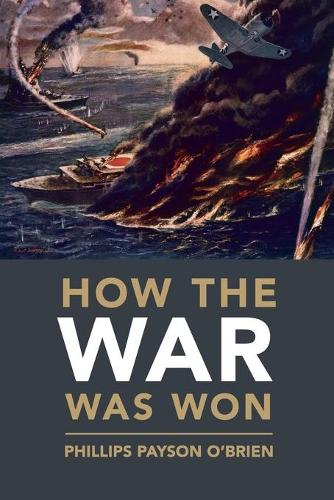 How the War Was Won: Air-Sea Power and Allied Victory in World War II - Cambridge Military Histories (Paperback)