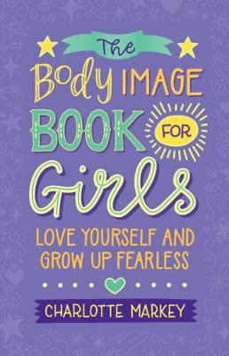 The Body Image Book for Girls: Love Yourself and Grow Up Fearless (Paperback)
