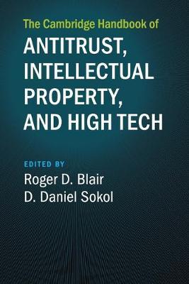 The Cambridge Handbook of Antitrust, Intellectual Property, and High Tech (Paperback)