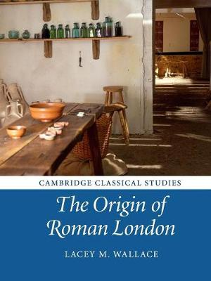 The Origin of Roman London - Cambridge Classical Studies (Paperback)