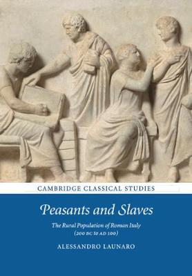 Peasants and Slaves: The Rural Population of Roman Italy (200 BC to AD 100) - Cambridge Classical Studies (Paperback)