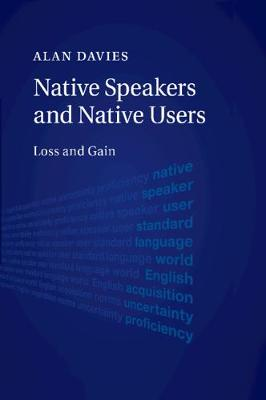 Native Speakers and Native Users: Loss and Gain (Paperback)
