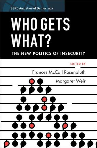 Who Gets What?: The New Politics of Insecurity - SSRC Anxieties of Democracy (Paperback)