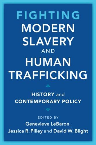 Fighting Modern Slavery and Human Trafficking: History and Contemporary Policy - Slaveries since Emancipation (Paperback)