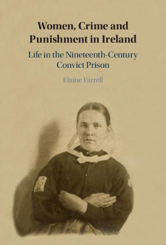 Women, Crime and Punishment in Ireland: Life in the Nineteenth-Century Convict Prison (Hardback)
