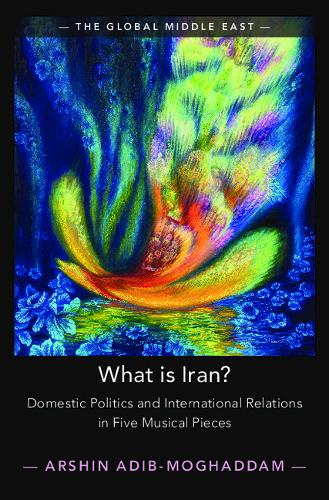 What is Iran?: Domestic Politics and International Relations in Five Musical Pieces - The Global Middle East (Paperback)