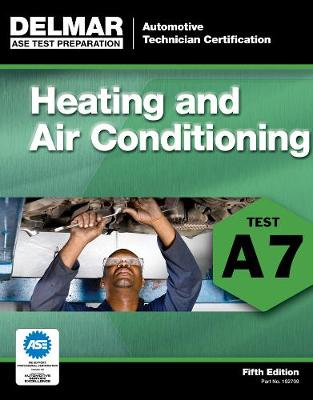 ASE Test Preparation - A7 Heating and Air Conditioning (Paperback)