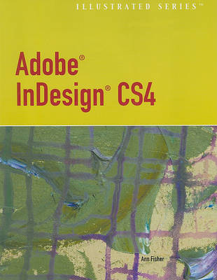 Adobe InDesign CS4 Illustrated - Illustrated (Course Technology)