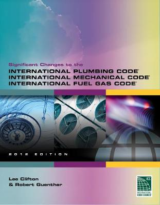 Significant Changes to the International Plumbing Code, International Mechanical Code and International Fuel Gas Code, 2012 Edition (Paperback)