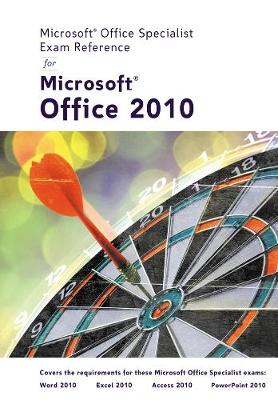 Microsoft (R) Certified Application Specialist Exam Reference for Microsoft (R) Office 2010 (Spiral bound)