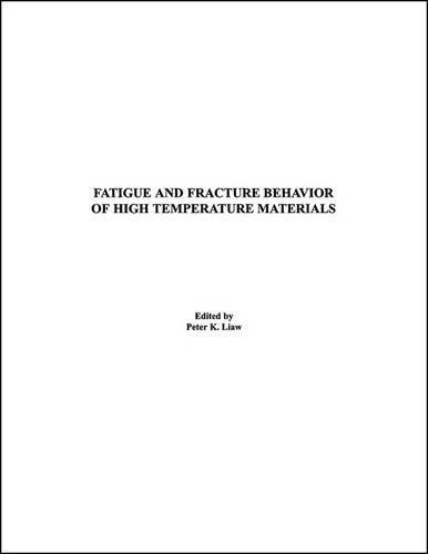 Fatigue and Fracture Behavior of High Temperature Materials (Hardback)