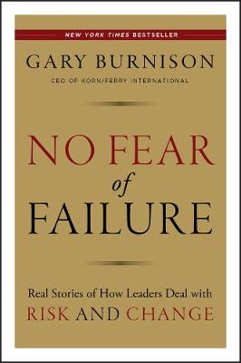 No Fear of Failure: Real Stories of How Leaders Deal with Risk and Change (Hardback)