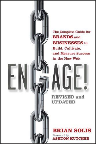 Engage!: The Complete Guide for Brands and Businesses to Build, Cultivate, and Measure Success in the New Web (Paperback)