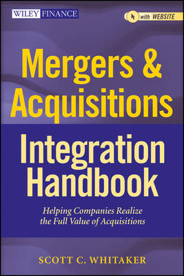 Mergers & Acquisitions Integration Handbook + Web Site: Helping Companies Realize the Full Value of Acquisitions - Wiley Finance (Hardback)