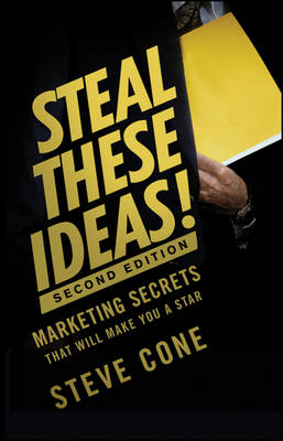 Steal These Ideas!: Marketing Secrets That Will Make You a Star - Bloomberg (Hardback)