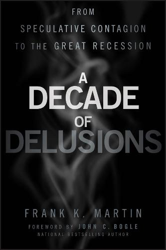 A Decade of Delusions: From Speculative Contagion to the Great Recession (Hardback)