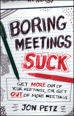 Boring Meetings Suck: Get More Out of Your Meetings, or Get Out of More Meetings (Hardback)