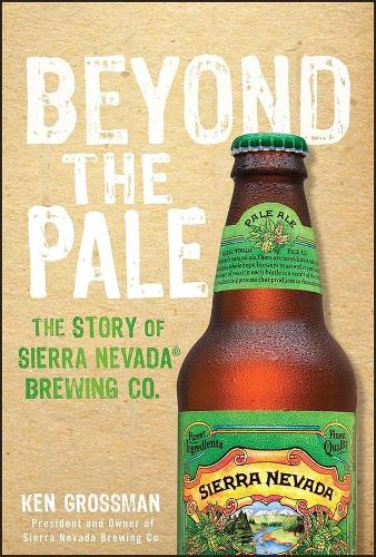 Beyond the Pale: The Story of Sierra Nevada Brewing Co. (Hardback)