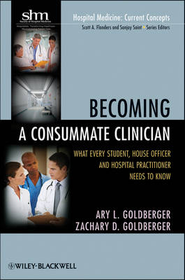 Becoming a Consummate Clinician: What Every Student, House Officer, and Hospital Practitioner Needs to Know - Hospital Medicine: Current Concepts (Paperback)