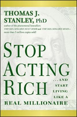 Stop Acting Rich: ...and Start Living Like a Real Millionaire (Paperback)
