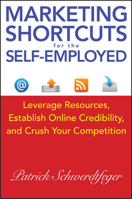 Marketing Shortcuts for the Self-Employed: Leverage Resources, Establish Online Credibility & Crush Your Competition (Hardback)