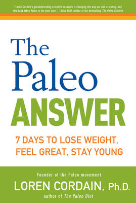 The Paleo Answer: 7 Days to Lose Weight, Feel Great, Stay Young (Hardback)