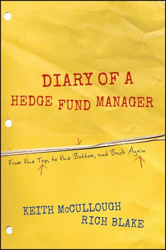 Diary of a Hedge Fund Manager: From the Top, to the Bottom, and Back Again (Paperback)