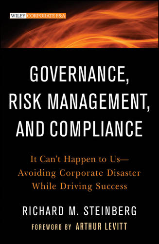 Governance, Risk Management, and Compliance: It Can't Happen to Us--Avoiding Corporate Disaster While Driving Success - Wiley Corporate F&A (Hardback)