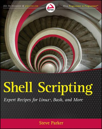 Shell Scripting: Expert Recipes for Linux, Bash, and more (Paperback)