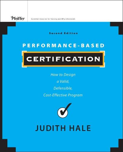 Performance-Based Certification: How to Design a Valid, Defensible, Cost-Effective Program (Hardback)