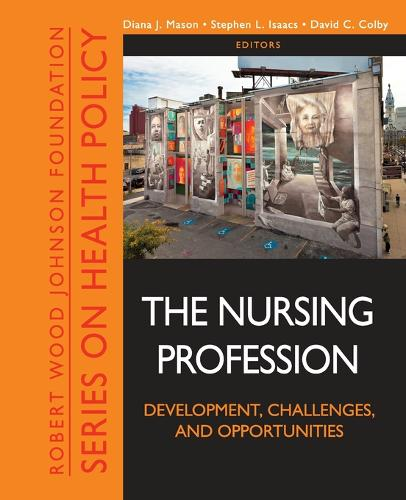 The Nursing Profession: Development, Challenges, and Opportunities - Public Health/Robert Wood Johnson Foundation Anthology (Paperback)