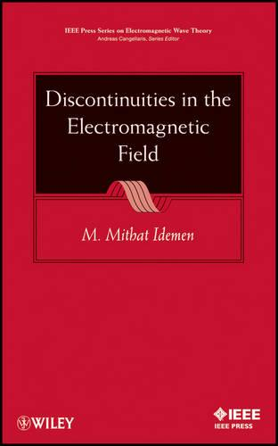 Discontinuities in the Electromagnetic Field - IEEE Press Series on Electromagnetic Wave Theory (Hardback)