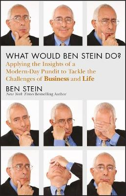 What Would Ben Stein Do?: Applying the Wisdom of a Modern-Day Prophet to Tackle the Challenges of Work and Life (Hardback)