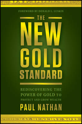 The New Gold Standard: Rediscovering the Power of Gold to Protect and Grow Wealth (Hardback)