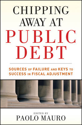 Chipping Away at Public Debt: Sources of Failure and Keys to Success in Fiscal Adjustment (Hardback)