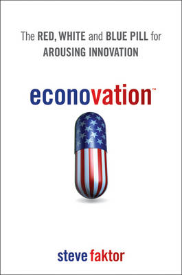 Econovation: The Red, White, and Blue Pill for Arousing Innovation (Hardback)
