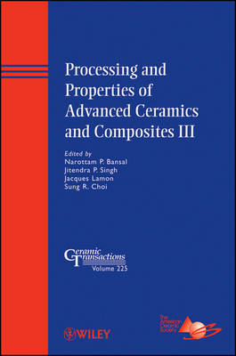 Processing and Properties of Advanced Ceramics and Composites III - Ceramic Transactions Series (Hardback)