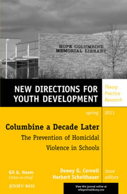 Columbine a Decade Later: The Prevention of Homicidal Violence in Schools: New Directions for Youth Development - J-B MHS Single Issue Mental Health Services 129 (Paperback)