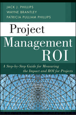 Project Management Roi: A Step-By-Step Guide for Measuring the Impact and ROI for Projects (Hardback)