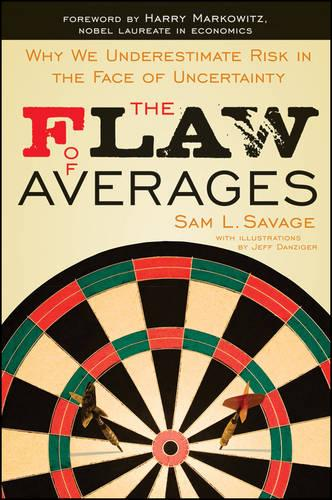 The Flaw of Averages: Why We Underestimate Risk in the Face of Uncertainty (Paperback)