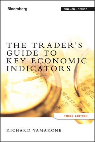 The Trader's Guide to Key Economic Indicators - Bloomberg Financial (Hardback)