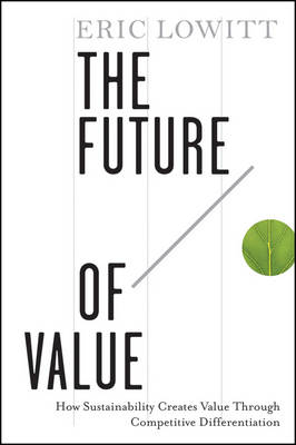 The Future of Value: How Sustainability Creates Value Through Competitive Differentiation (Hardback)